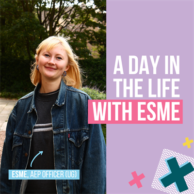 A day in the life with Esme. Esme, AEP Officer (UG).