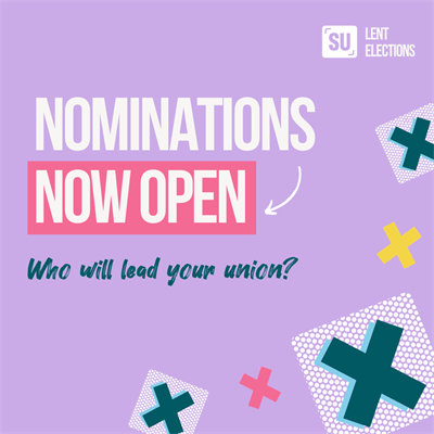 SU Lent Elections. Nominations now open. Who will lead your union?