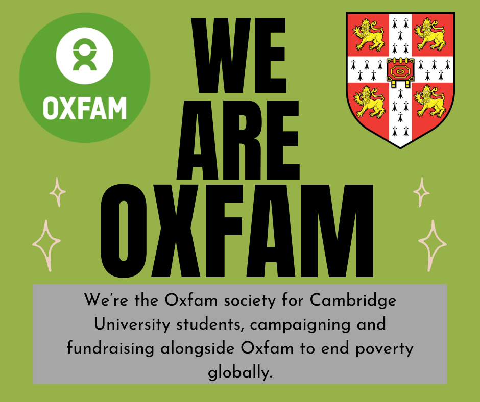 Green background with the Oxfam logo in the top left corner and the Cambridge crest is the top right corner. Large text reads 'We are Oxfam' followed by smaller text reading 'We're the Oxfam Society for Cambridge students, campaigning and fundraising alongside Oxfam to end poverty globally'.